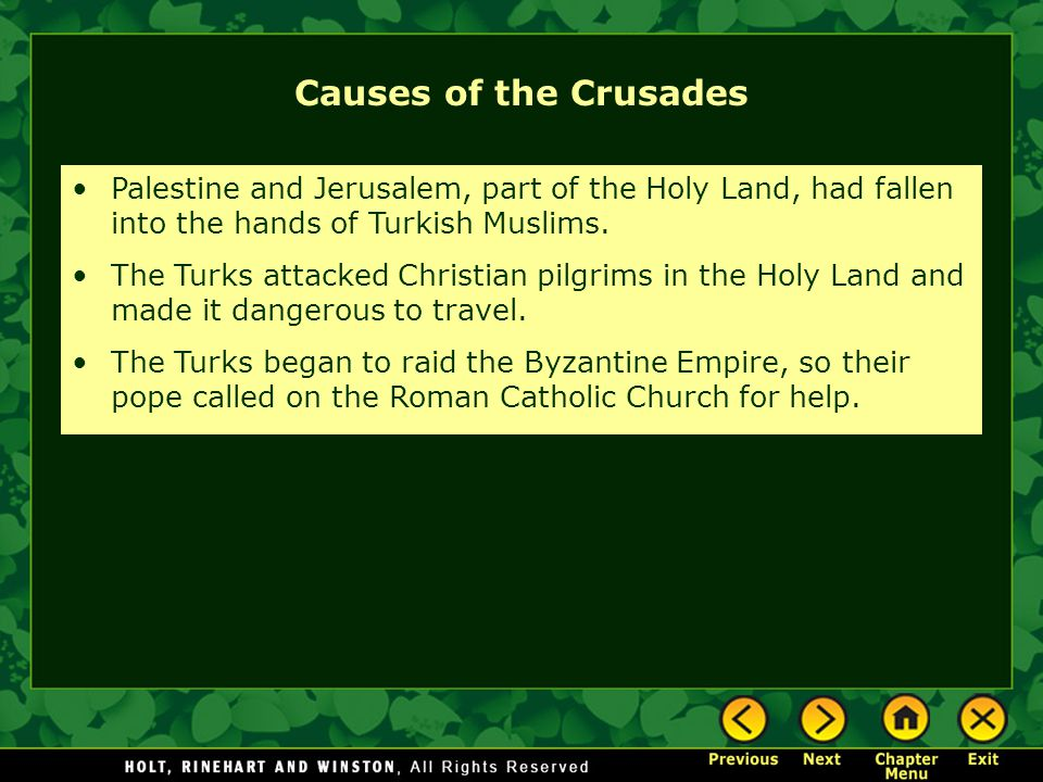 Causes of the Crusades Palestine and Jerusalem, part of the Holy Land, had fallen into the hands of Turkish Muslims.