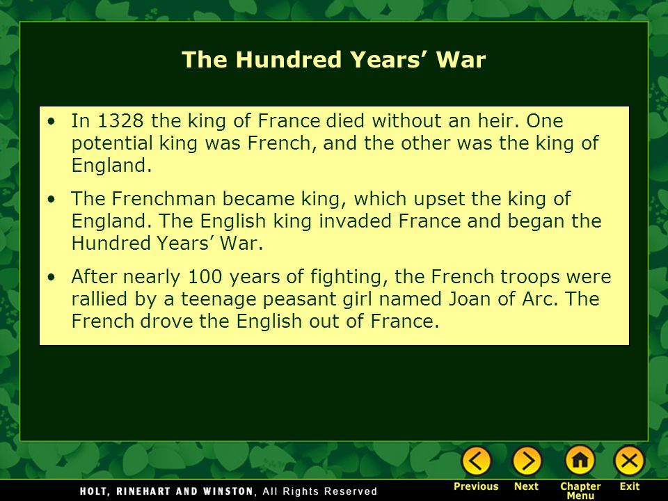 The Hundred Years' War In 1328 the king of France died without an heir. One potential king was French, and the other was the king of England.