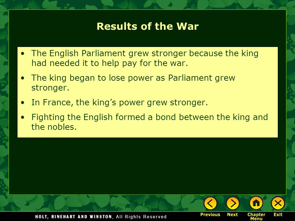 Results of the War The English Parliament grew stronger because the king had needed it to help pay for the war.