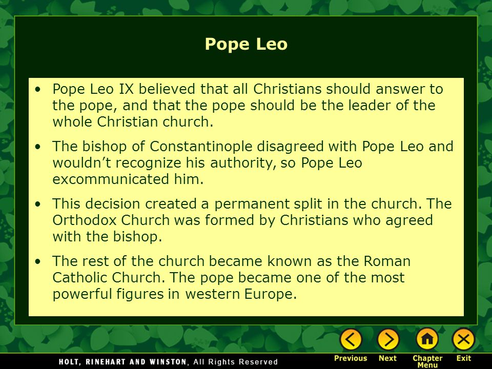 Pope Leo Pope Leo IX believed that all Christians should answer to the pope, and that the pope should be the leader of the whole Christian church.