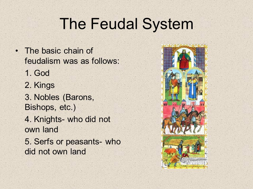 The Feudal System The basic chain of feudalism was as follows: 1. God