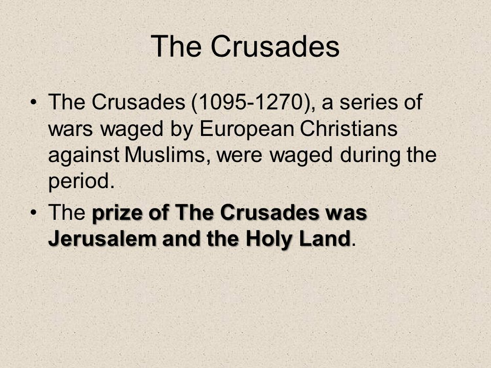 The Crusades The Crusades (1095-1270), a series of wars waged by European Christians against Muslims, were waged during the period.