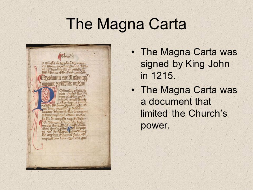 The Magna Carta The Magna Carta was signed by King John in 1215.