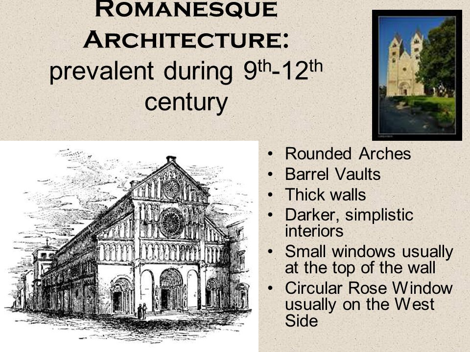 Romanesque Architecture: prevalent during 9th-12th century