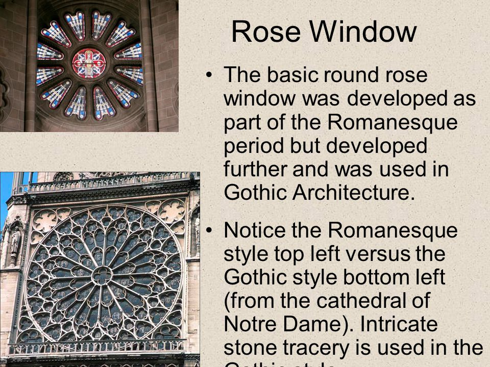 Rose Window The basic round rose window was developed as part of the Romanesque period but developed further and was used in Gothic Architecture.