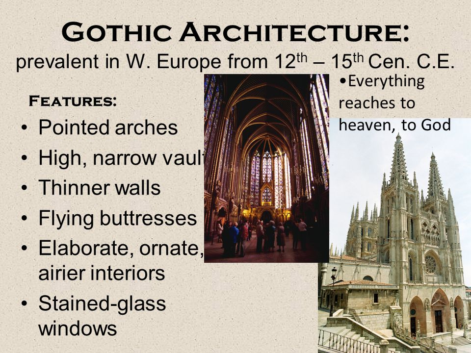 Gothic Architecture: prevalent in W. Europe from 12th – 15th Cen. C.E.