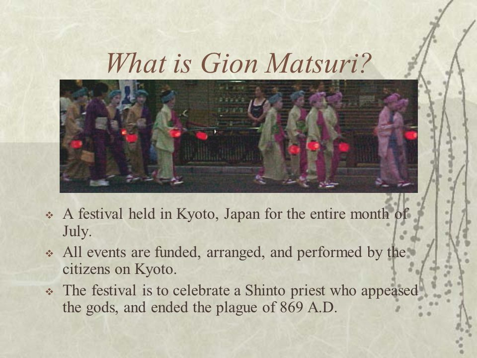 What is Gion Matsuri A festival held in Kyoto, Japan for the entire month of July.