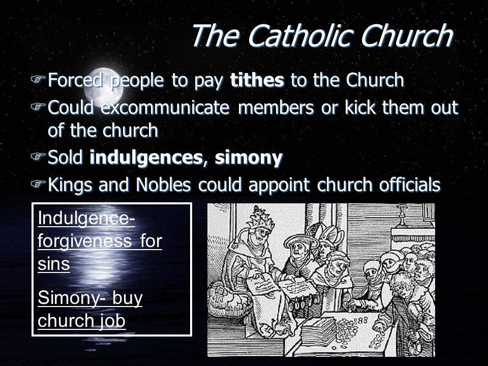 The Catholic Church Forced people to pay tithes to the Church