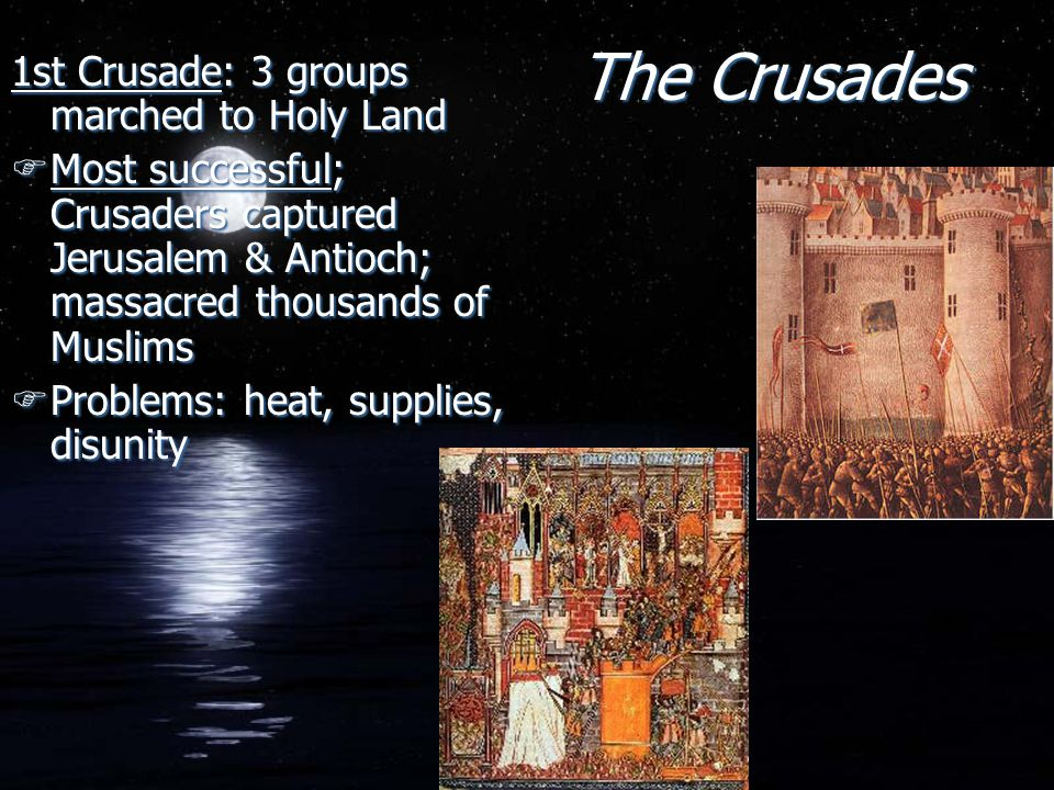The Crusades 1st Crusade: 3 groups marched to Holy Land