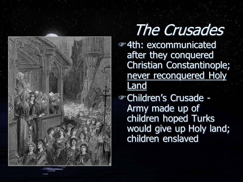 The Crusades 4th: excommunicated after they conquered Christian Constantinople; never reconquered Holy Land.