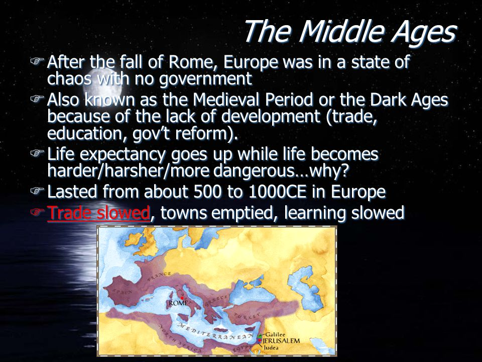 The Middle Ages After the fall of Rome, Europe was in a state of chaos with no government.
