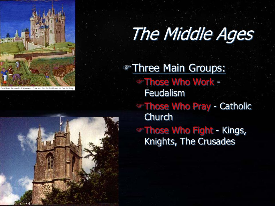 The Middle Ages Three Main Groups: Those Who Work - Feudalism