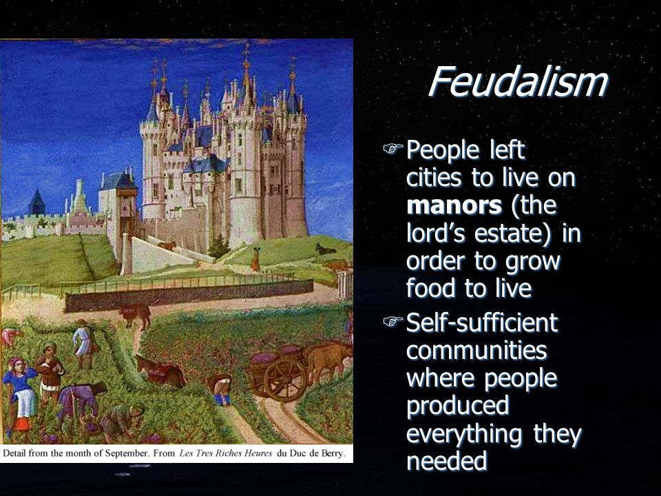 Feudalism People left cities to live on manors (the lord's estate) in order to grow food to live.