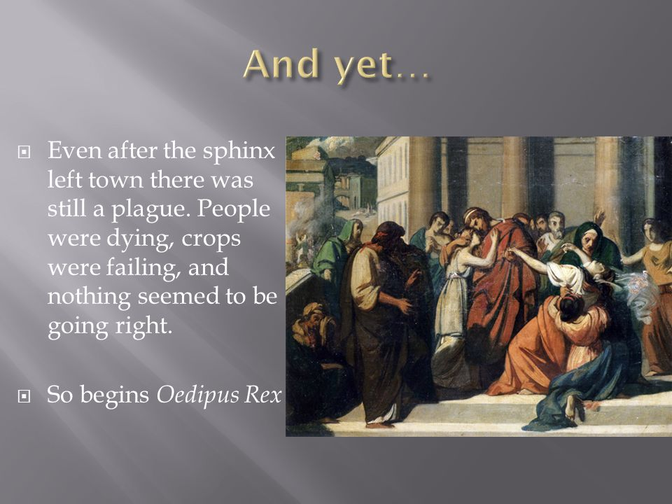 And yet… Even after the sphinx left town there was still a plague. People were dying, crops were failing, and nothing seemed to be going right.