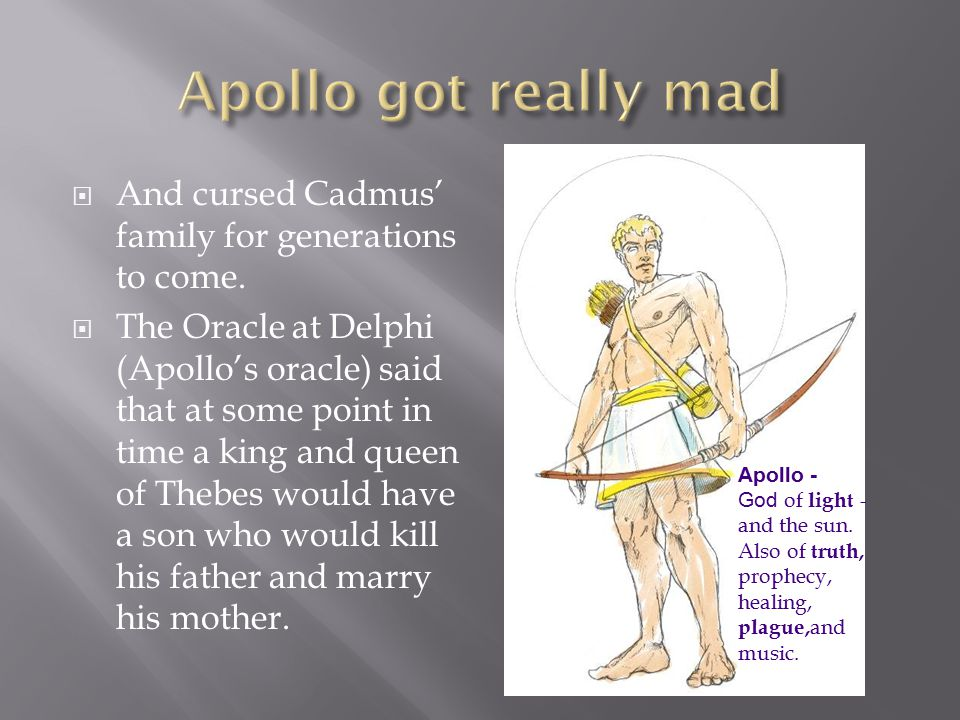 Apollo got really mad And cursed Cadmus' family for generations to come.