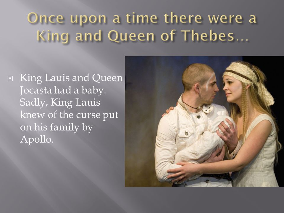 Once upon a time there were a King and Queen of Thebes…