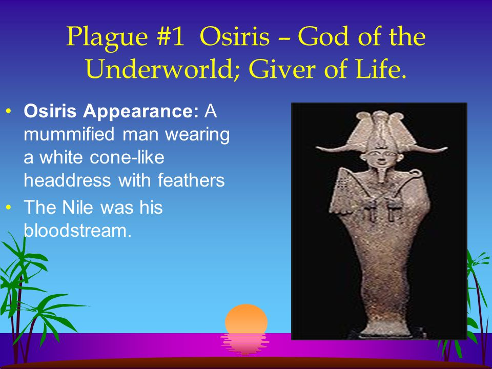 Plague #1 Osiris – God of the Underworld; Giver of Life.