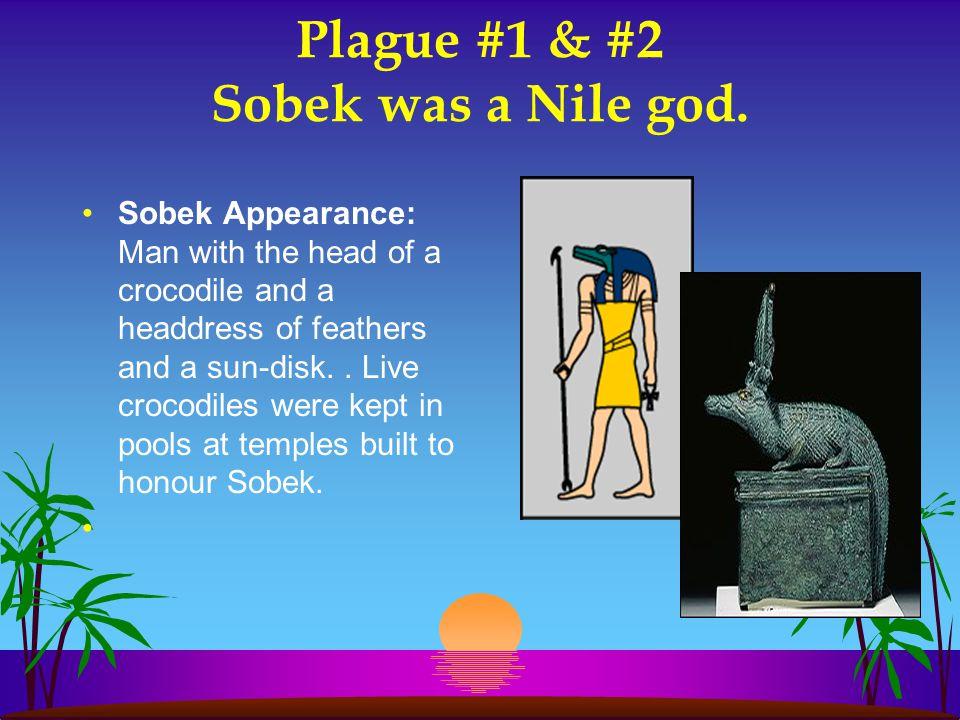 Plague #1 & #2 Sobek was a Nile god.