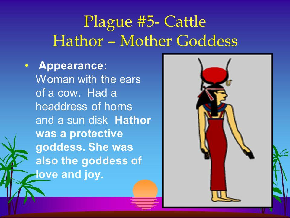 Plague #5- Cattle Hathor – Mother Goddess