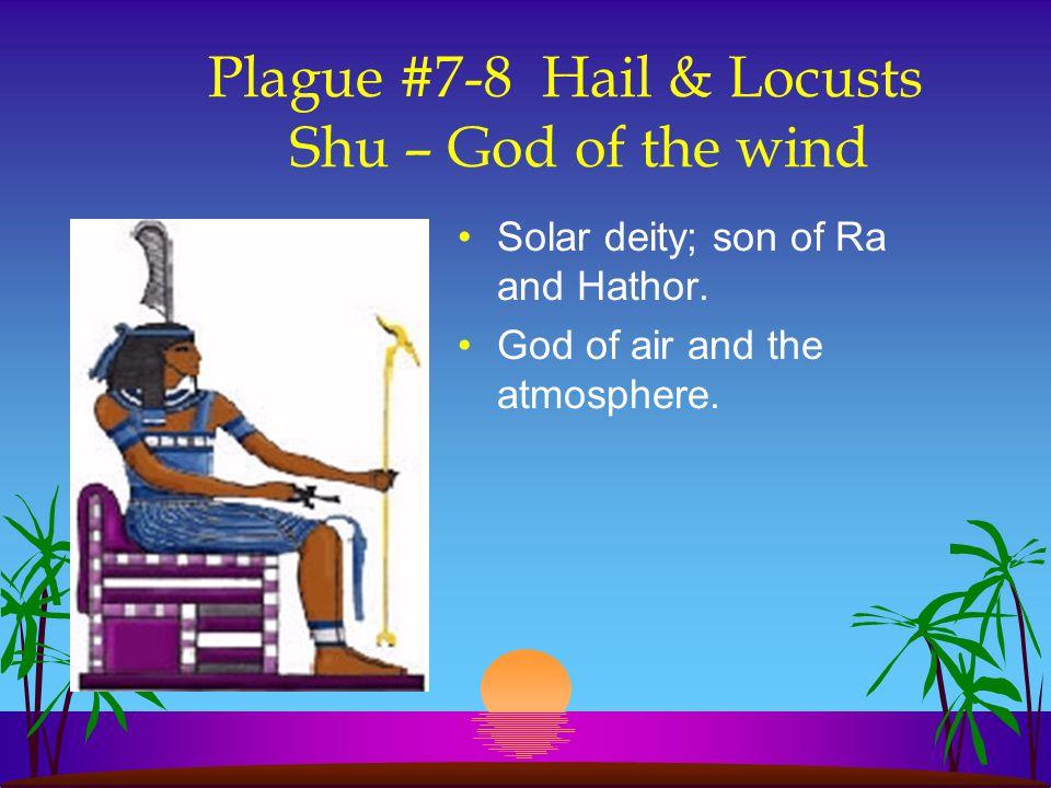 Plague #7-8 Hail & Locusts Shu – God of the wind