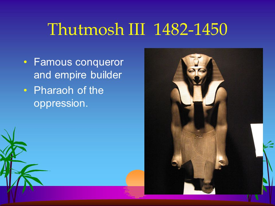 Thutmosh III 1482-1450 Famous conqueror and empire builder