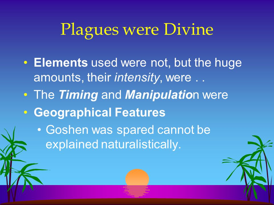 Plagues were Divine Elements used were not, but the huge amounts, their intensity, were . . The Timing and Manipulation were.