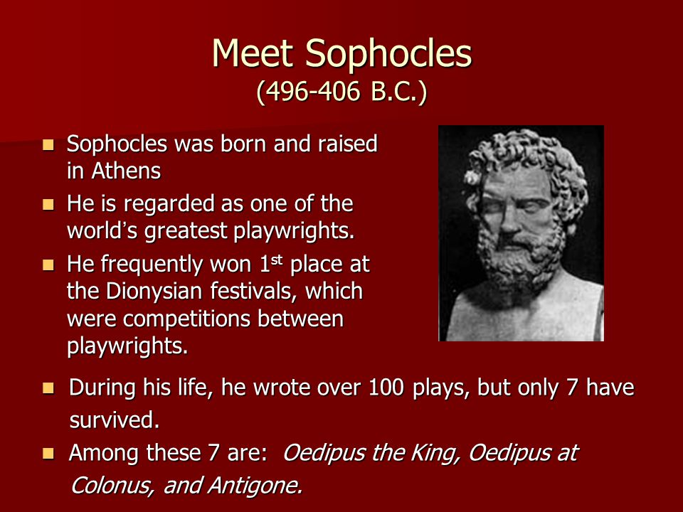 Meet Sophocles (496-406 B.C.) Sophocles was born and raised in Athens