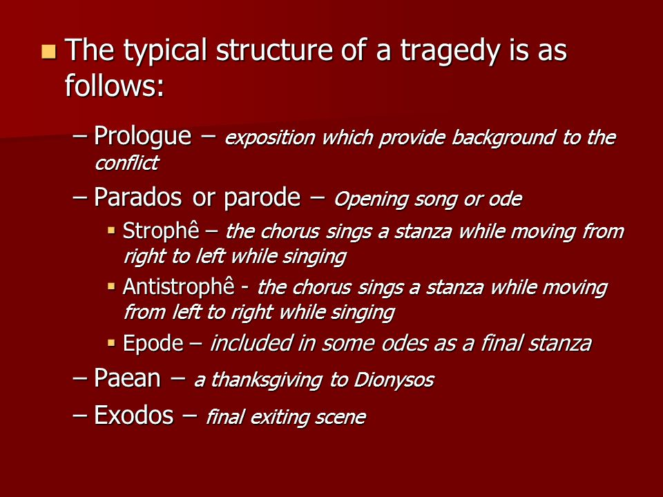 The typical structure of a tragedy is as follows: