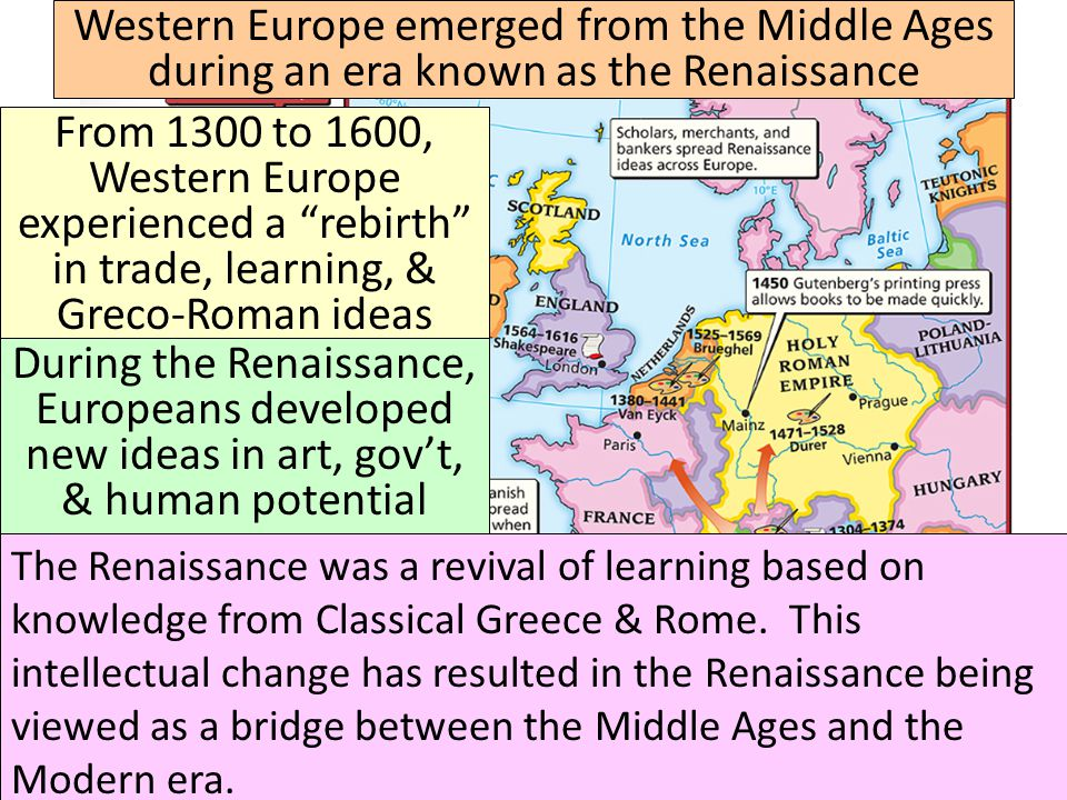 I. The Renaissance Western Europe emerged from the Middle Ages during an era known as the Renaissance.