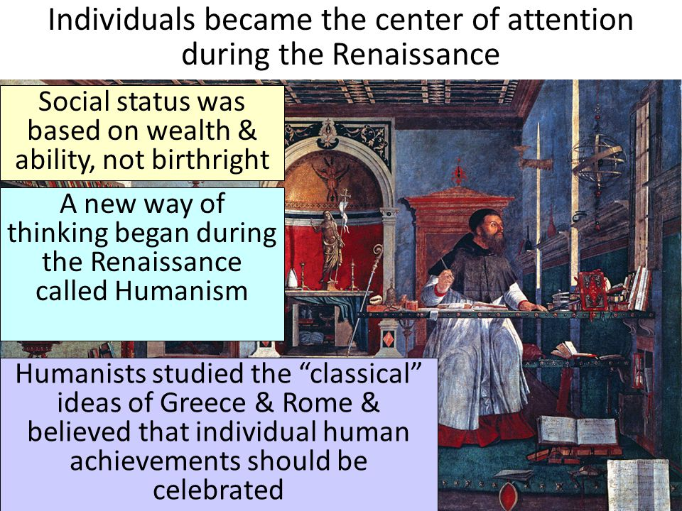 Individuals became the center of attention during the Renaissance
