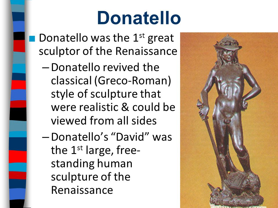 Donatello Donatello was the 1st great sculptor of the Renaissance