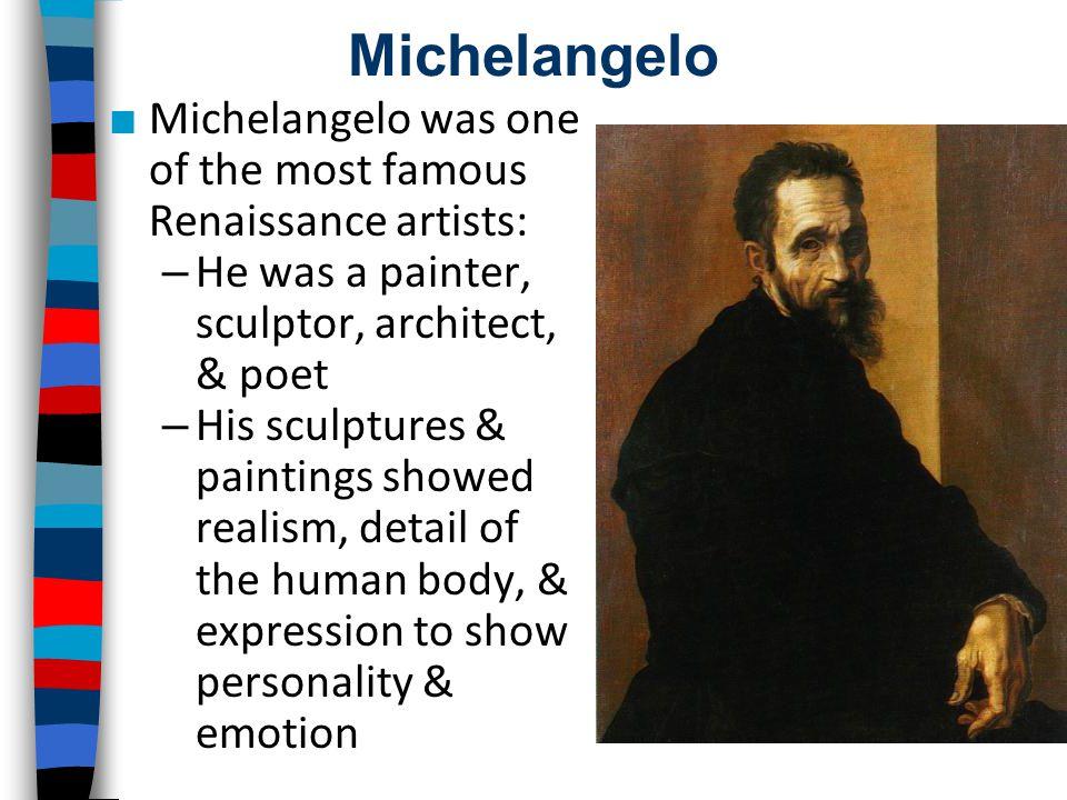 Michelangelo Michelangelo was one of the most famous Renaissance artists: He was a painter, sculptor, architect, & poet.