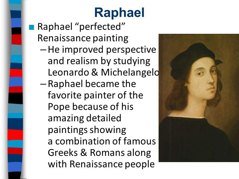 Raphael Raphael perfected Renaissance painting