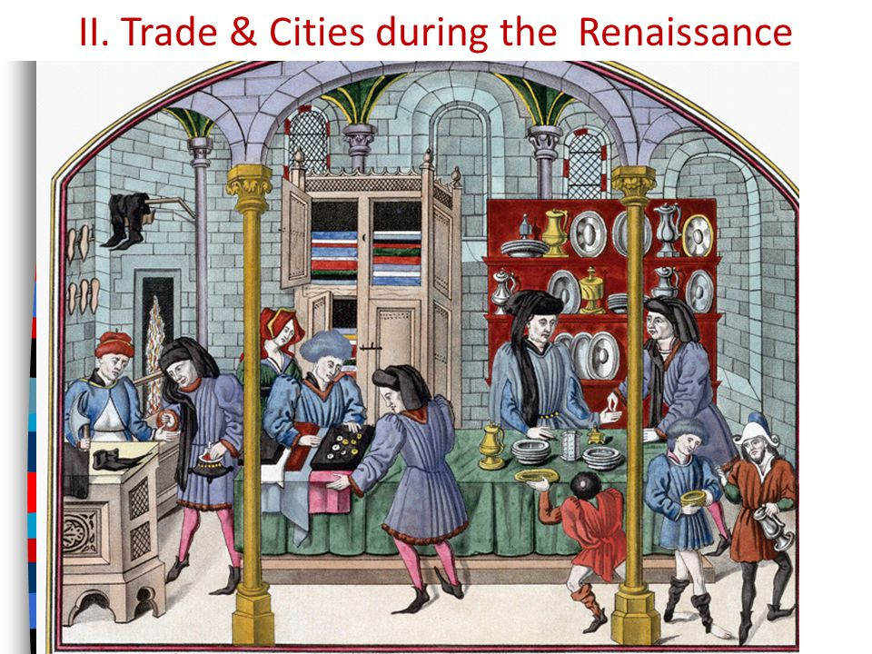 II. Trade & Cities during the Renaissance