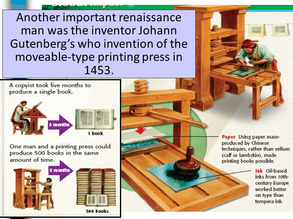 Another important renaissance man was the inventor Johann Gutenberg's who invention of the moveable-type printing press in 1453.