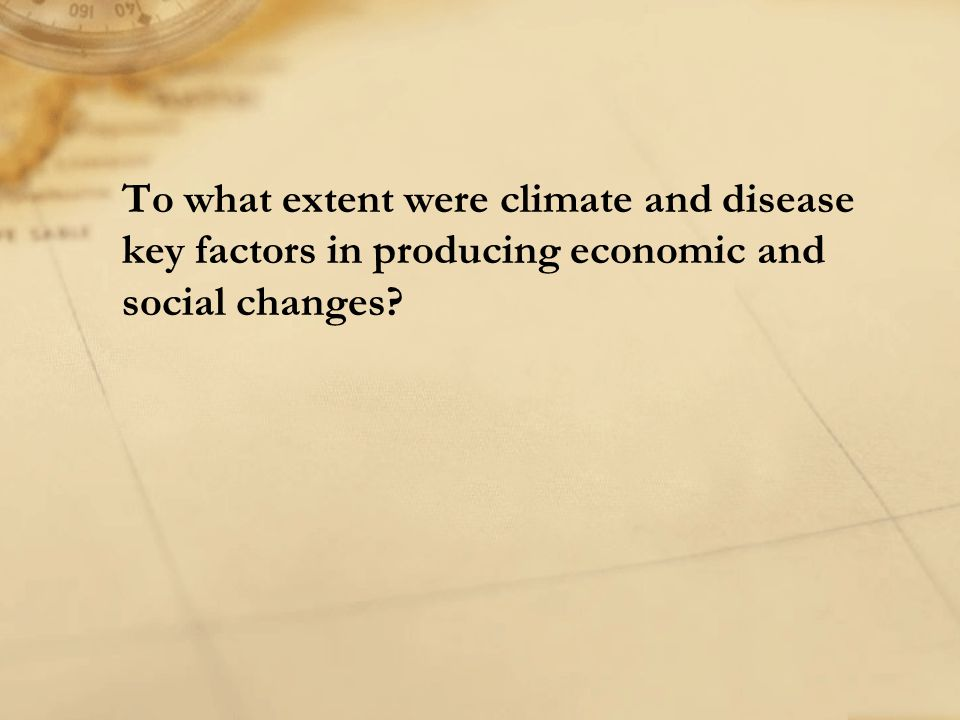 To what extent were climate and disease key factors in producing economic and social changes