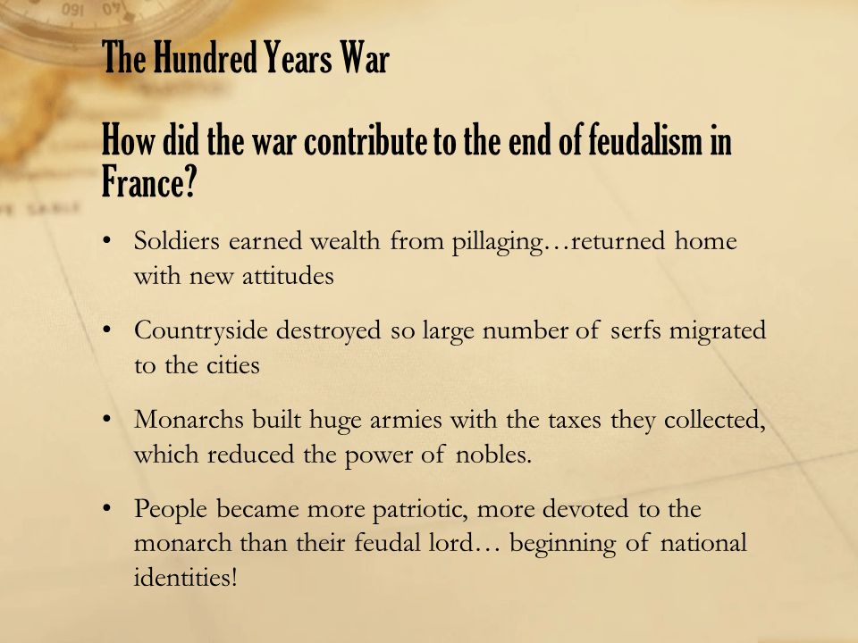 The Hundred Years War How did the war contribute to the end of feudalism in France
