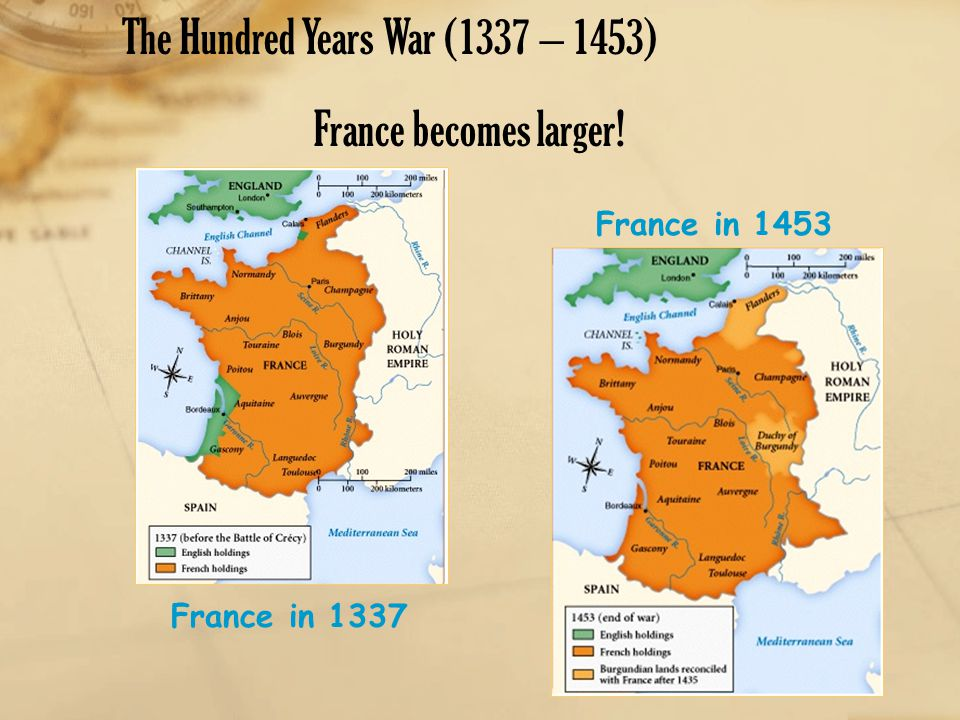 The Hundred Years War (1337 – 1453) France becomes larger!