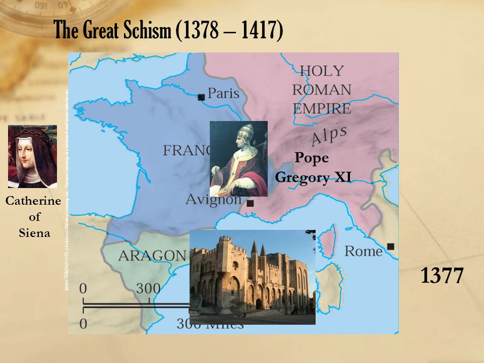 The Great Schism (1378 – 1417) 1377 Pope Gregory XI Catherine of Siena