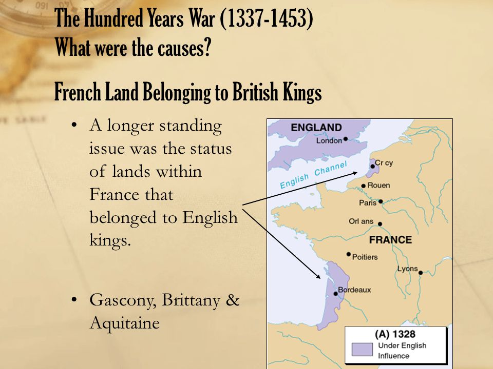 The Hundred Years War (1337-1453) What were the causes
