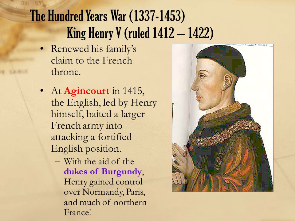 The Hundred Years War (1337-1453) King Henry V (ruled 1412 – 1422)