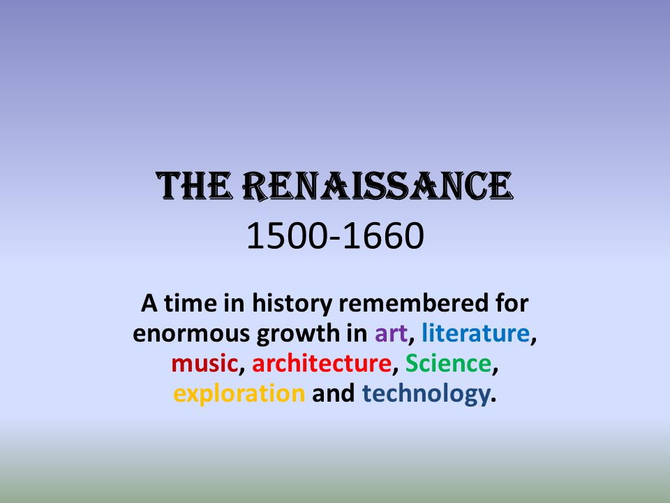 THE RENAISSANCE A time in history remembered for enormous ...