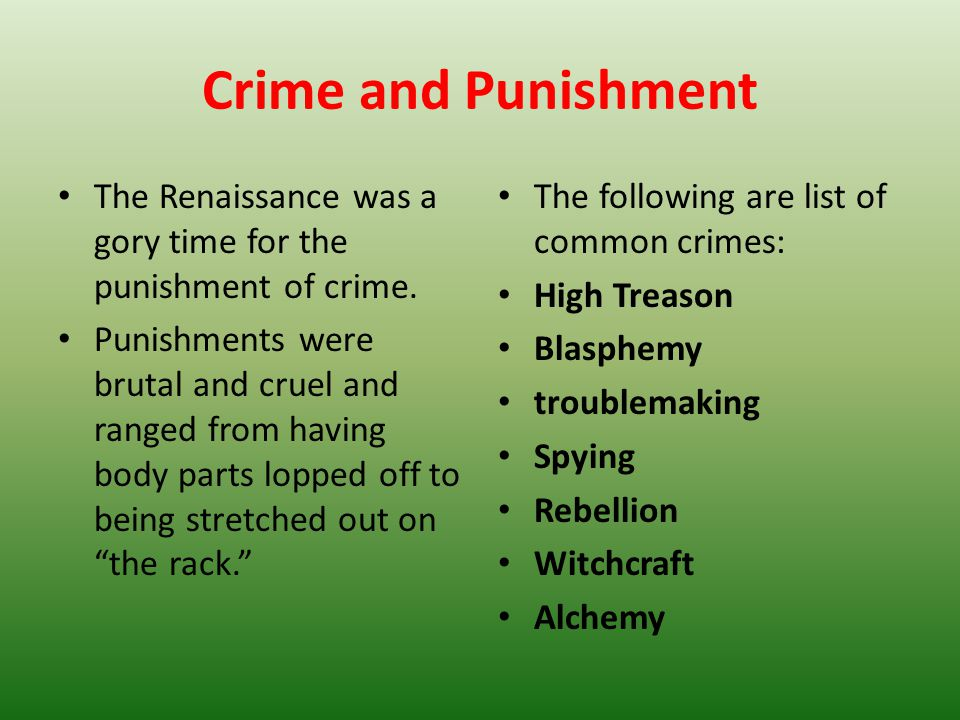 Crime and Punishment The Renaissance was a gory time for the punishment of crime.