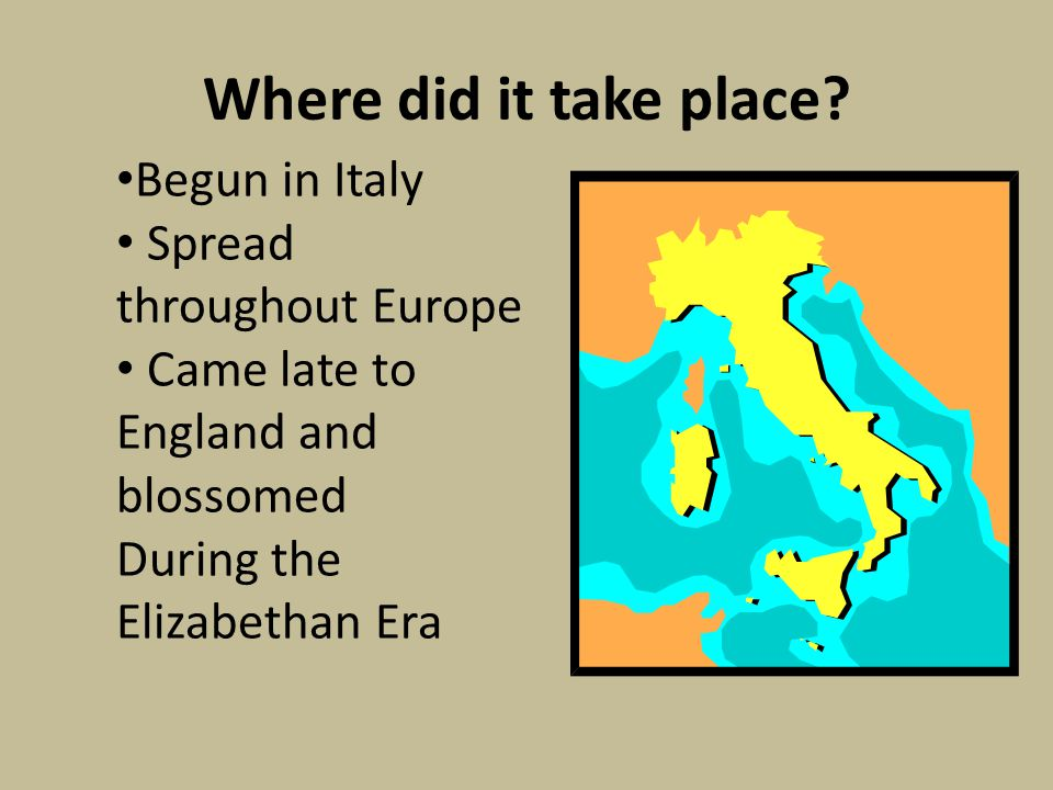 Where did it take place Begun in Italy Spread throughout Europe