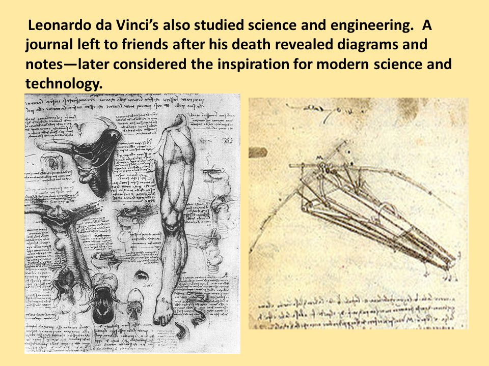 Leonardo da Vinci's also studied science and engineering