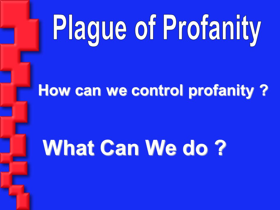 Plague of Profanity How can we control profanity What Can We do