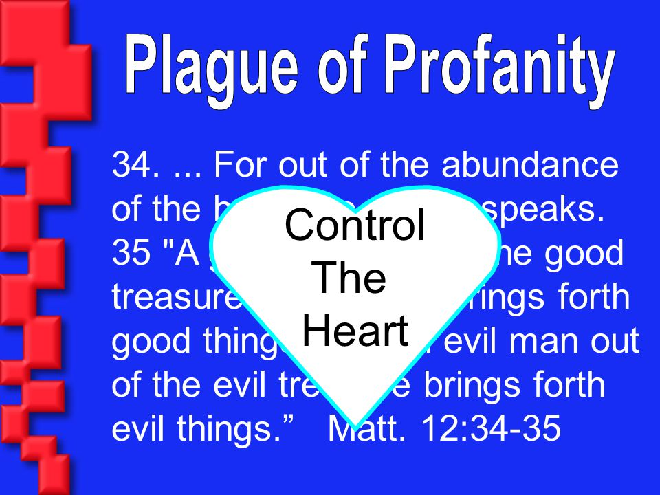 Plague of Profanity 34. ... For out of the abundance of the heart the mouth speaks.