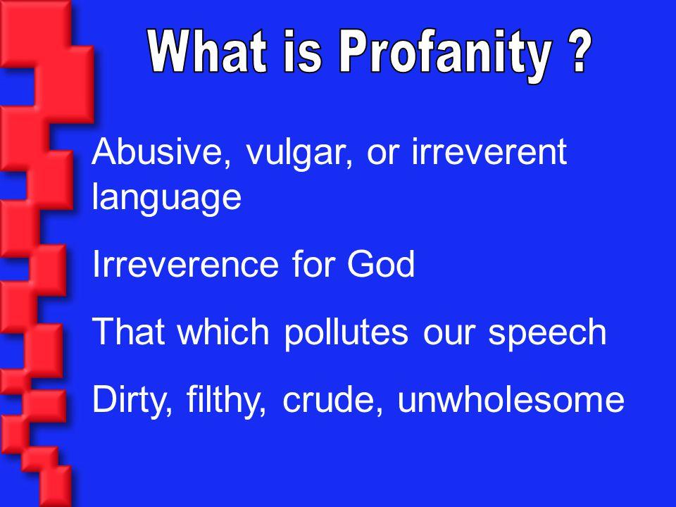 Abusive, vulgar, or irreverent language Irreverence for God