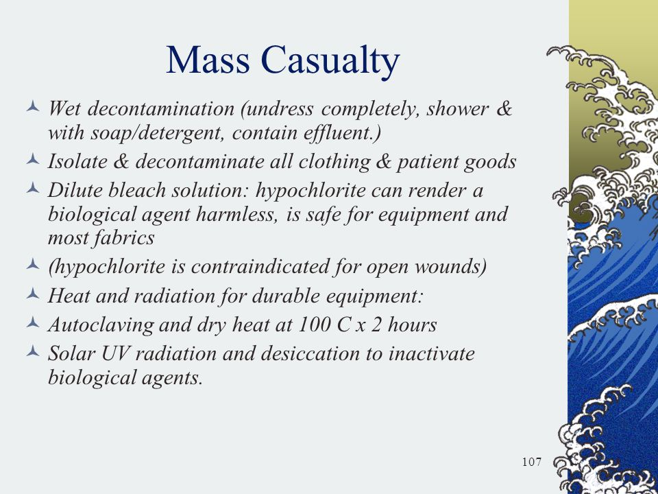 Mass Casualty Wet decontamination (undress completely, shower & with soap/detergent, contain effluent.)
