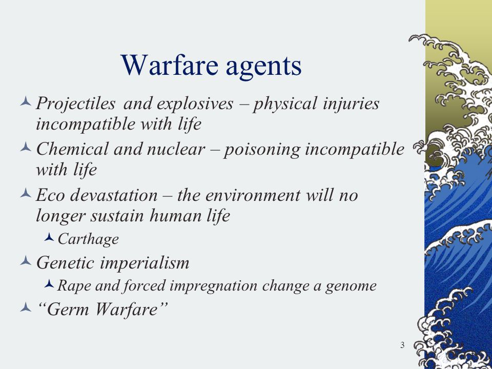Warfare agents Projectiles and explosives – physical injuries incompatible with life. Chemical and nuclear – poisoning incompatible with life.